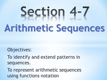 Objectives: To identify and extend patterns in sequences. To represent arithmetic sequences using functions notation Arithmetic Sequences.