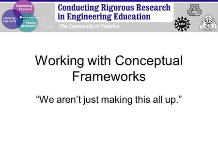 "Working with Conceptual Frameworks ""We aren't just making this all up."""