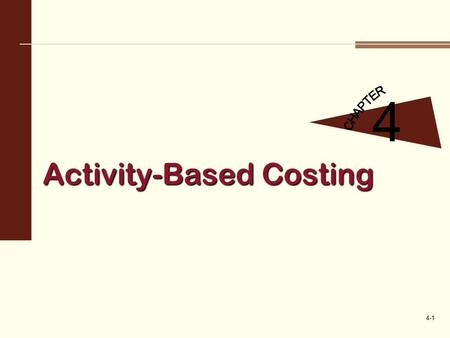 Activity-Based Costing 4-1 4. 4-2 1 Overhead costs are assigned to products using predetermined overhead rates. Predetermined overhead rate Budgeted annual.