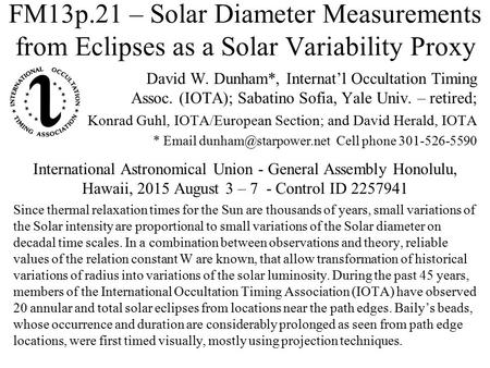 FM13p.21 – Solar Diameter Measurements from Eclipses as a Solar Variability Proxy David W. Dunham*, Internat'l Occultation Timing Assoc. (IOTA); Sabatino.