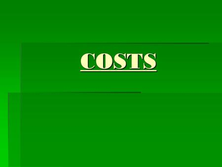 COSTS. Remember….  **Scarcity forces people to make decisions about how they will use their resources!!!  **Economic decision making requires people.