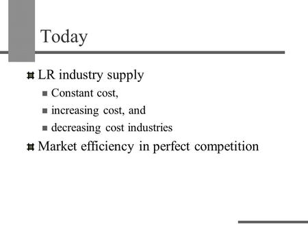 Today LR industry supply Constant cost, increasing cost, and decreasing cost industries Market efficiency in perfect competition.