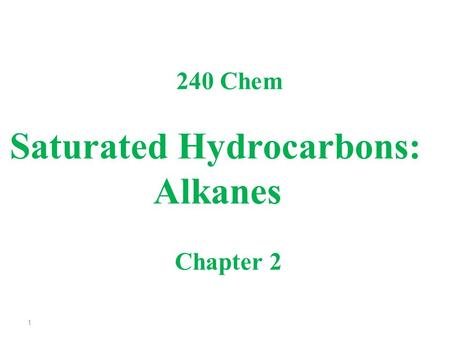 Saturated Hydrocarbons: Alkanes 240 Chem Chapter 2 1.