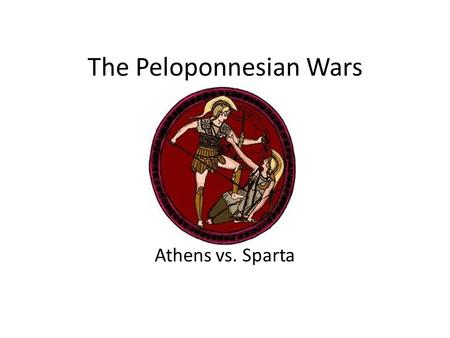 The Peloponnesian Wars Athens vs. Sparta. Why did Athens and Sparta go to war? Athens had the strongest sea force Sparta had the strongest land force.