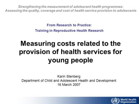 Measuring costs related to the provision of health services for young people Karin Stenberg Department of Child and Adolescent Health and Development 16.