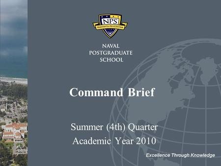 Command Brief Summer (4th) Quarter Academic Year 2010 Excellence Through Knowledge.