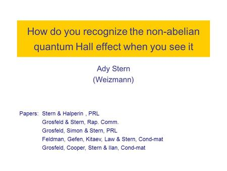 How do you recognize the non-abelian quantum Hall effect when you see it Ady Stern (Weizmann) Papers: Stern & Halperin, PRL Grosfeld & Stern, Rap. Comm.