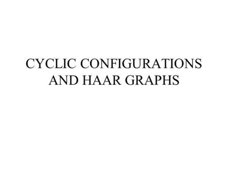 CYCLIC CONFIGURATIONS AND HAAR GRAPHS. Haar graph of a natural number Let us write n in binary: n = b k-1 2 k-1 + b k-2 2 k-2 +...+ b 1 2 + b 0 where.
