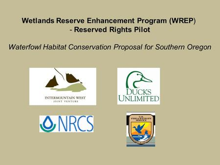Wetlands Reserve Enhancement Program (WREP) - Reserved Rights Pilot Waterfowl Habitat Conservation Proposal for Southern Oregon.