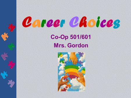 Career ChoicesCareer ChoicesCareer ChoicesCareer Choices Co-Op 501/601 Mrs. Gordon.