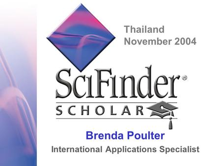 Brenda Poulter International Applications Specialist Thailand November 2004.