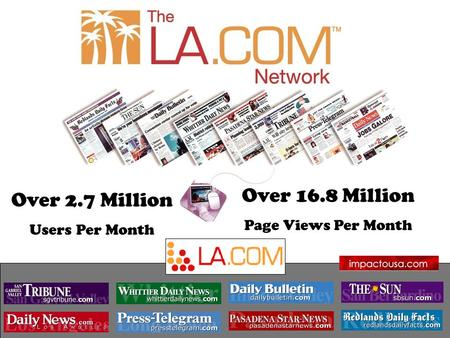 Over 2.7 Million Users Per Month Over 16.8 Million Page Views Per Month.