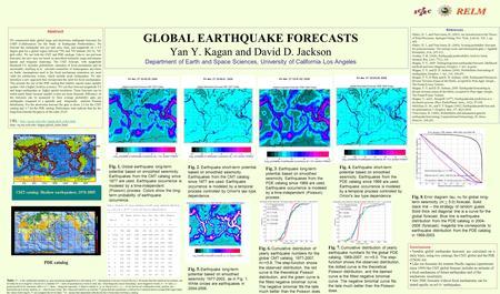 GLOBAL EARTHQUAKE FORECASTS Yan Y. Kagan and David D. Jackson Department of Earth and Space Sciences, University of California Los Angeles Abstract We.