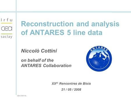 CEA DSM Irfu Reconstruction and analysis of ANTARES 5 line data Niccolò Cottini on behalf of the ANTARES Collaboration XX th Rencontres de Blois 21 / 05.