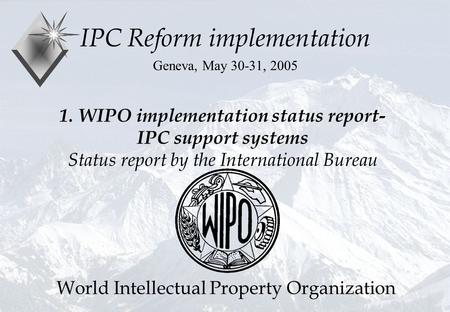 P.Fiévet May, 30, 2005 1. WIPO implementation status report- IPC support systems Status report by the International Bureau IPC Reform implementation Geneva,