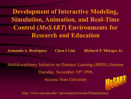 Development of Interactive Modeling, Simulation, Animation, and Real-Time Control (MoSART) Environments for Research and Education Multidisciplinary Initiative.