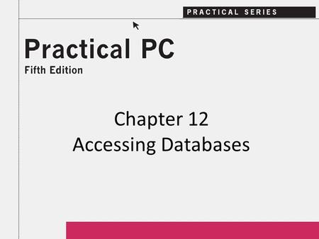 Chapter 12 Accessing Databases. 2Practical PC 5 th Edition Chapter 12 Getting Started In this Chapter, you will learn: − What's a database − About database.