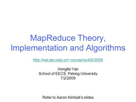 MapReduce Theory, Implementation and Algorithms  Hongfei Yan School of EECS, Peking University 7/2/2009 Refer to.