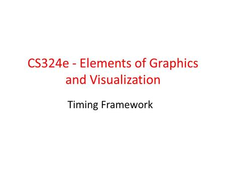 CS324e - Elements of Graphics and Visualization Timing Framework.