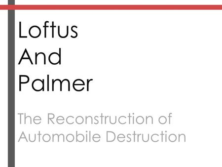 Loftus And Palmer The Reconstruction of Automobile Destruction.