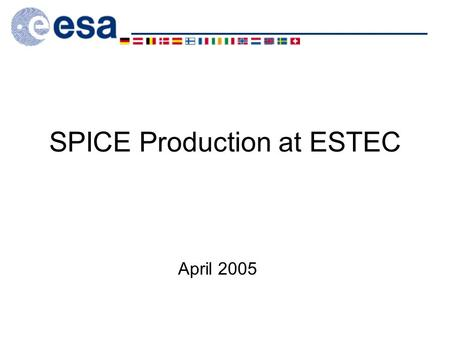 SPICE Production at ESTEC April 2005. SPICE Production at ESTEC 2 Overview SPK/CK production SCLK production FK and IKs production Other Kernels.