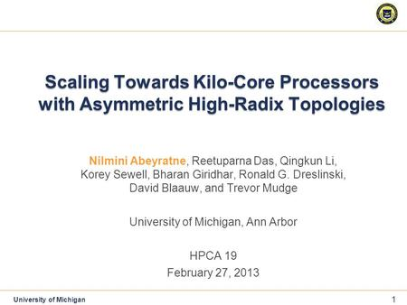 11 1 1 University of Michigan Scaling Towards Kilo-Core Processors with Asymmetric High-Radix Topologies Nilmini Abeyratne, Reetuparna Das, Qingkun Li,