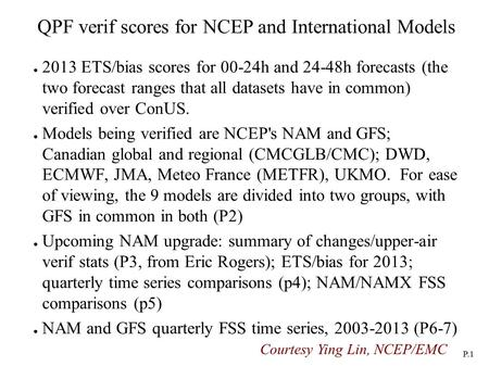 P.1 QPF verif scores for NCEP and International Models ● 2013 ETS/bias scores for 00-24h and 24-48h forecasts (the two forecast ranges that all datasets.