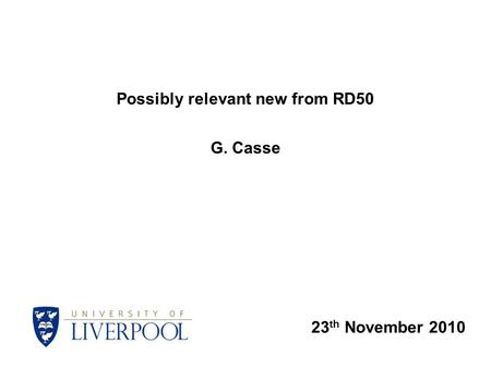 23 th November 2010 Possibly relevant new from RD50 G. Casse.