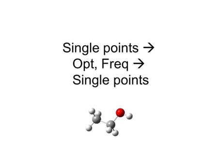Single points  Opt, Freq  Single points. Basis set HF/3-21G HF/6-31G(d) HF/6-31G(d,p) HF/6-311++G(3df,2p) Collect the electronic energies.