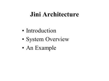 Jini Architecture Introduction System Overview An Example.