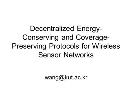 Decentralized Energy- Conserving and Coverage- Preserving Protocols for Wireless Sensor Networks