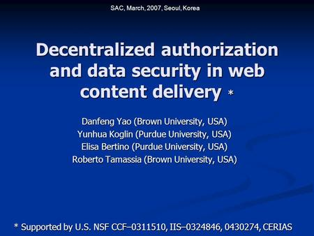 Decentralized authorization and data security in web content delivery * Danfeng Yao (Brown University, USA) Yunhua Koglin (Purdue University, USA) Elisa.