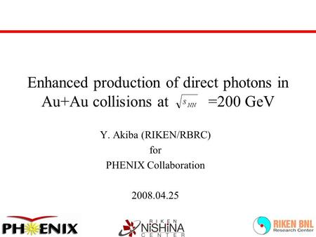 Enhanced production of direct photons in Au+Au collisions at =200 GeV Y. Akiba (RIKEN/RBRC) for PHENIX Collaboration 2008.04.25.