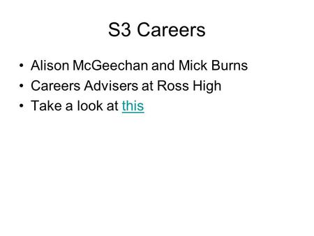 S3 Careers Alison McGeechan and Mick Burns Careers Advisers at Ross High Take a look at thisthis.
