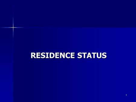 1 RESIDENCE STATUS. 2 Learning Objectives You should learn from this topic:  Determination of residence status of individuals  Determination of residence.