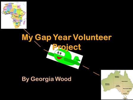 My Gap Year Volunteer Project By Georgia Wood. My Specific project I will volunteer in Morocco teaching English. Teaching children/young adults in the.