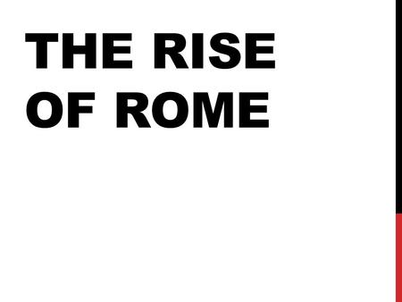 THE RISE OF ROME. Roman history is the story of the Romans' conquest of Italy and the entire Mediterranean world.
