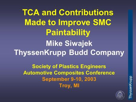 TCA and Contributions Made to Improve SMC Paintability Mike Siwajek ThyssenKrupp Budd Company Society of Plastics Engineers Automotive Composites Conference.