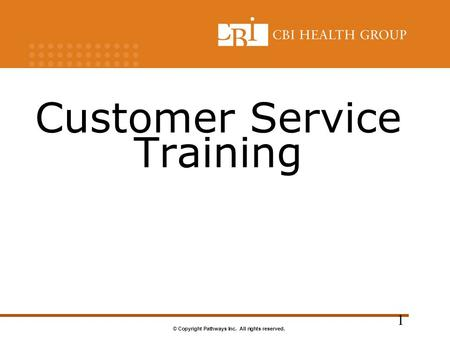 © Copyright Pathways Inc. All rights reserved. Customer Service Training 1.