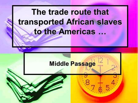The trade route that transported African slaves to the Americas … Middle Passage.