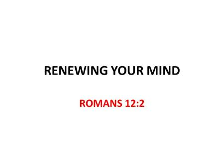 RENEWING YOUR MIND ROMANS 12:2. Renewal We were renewed by Holy Spirit Titus 3:5 John 3:5; 1 Peter 1:22-25 Inner man renewed though outer man perishes.