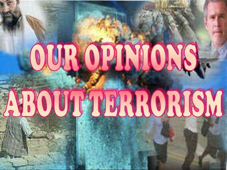 We started from a survey made in our school, about TERRORISM. TERRORISM.