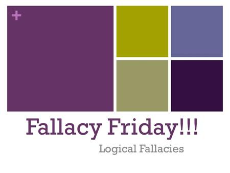 + Fallacy Friday!!! Logical Fallacies. + What is a logical fallacy? S&S 126 Defects that weaken arguments By learning to look for them in your own and.