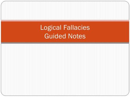 Logical Fallacies Guided Notes. What is a fallacy? Faulty Thinking or Faulty Logic.