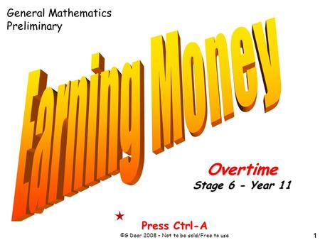 1 Press Ctrl-A ©G Dear 2008 – Not to be sold/Free to use Overtime Stage 6 - Year 11 General Mathematics Preliminary.