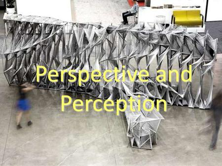 Perspective and Perception. How are they different? PERSPECTIVE: the way/angle/side you look from – it's your point of view. PERCEPTION: your understanding/