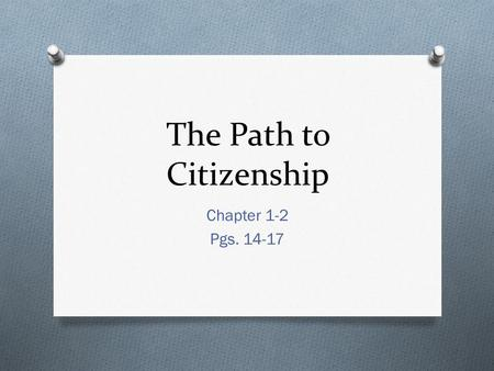 The Path to Citizenship Chapter 1-2 Pgs. 14-17. Key Terms O Naturalization – a legal process in which foreigners become citizens. O Alien – a noncitizen.