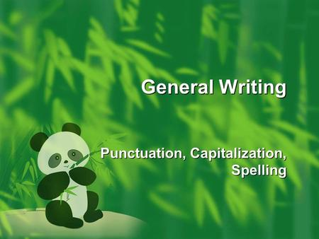 General Writing Punctuation, Capitalization, Spelling.