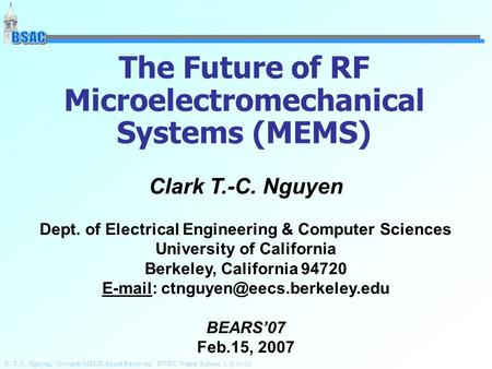 "C. T.-C. Nguyen, ""Towards MEMS-Based Receivers,"" BWRC Winter Retreat, 1/(8-9)/06 The Future of RF Microelectromechanical Systems (MEMS) Clark T.-C. Nguyen."