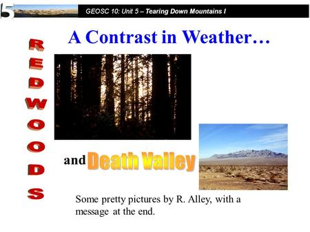 Fall Semester, 2005 GEOSC 10: Unit 5 – Tearing Down Mountains I and Some pretty pictures by R. Alley, with a message at the end. A Contrast in Weather…